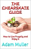 img - for The Cheapskate Guide: How to Live Frugally and Enjoy it (Save money, Frugal living) book / textbook / text book