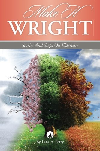 Make It Wright: Stories and Steps on Eldercare PDF