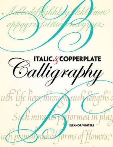 Italic and Copperplate Calligraphy: The Basics and Beyond (Lettering, Calligraphy, Typography), by Eleanor Winters