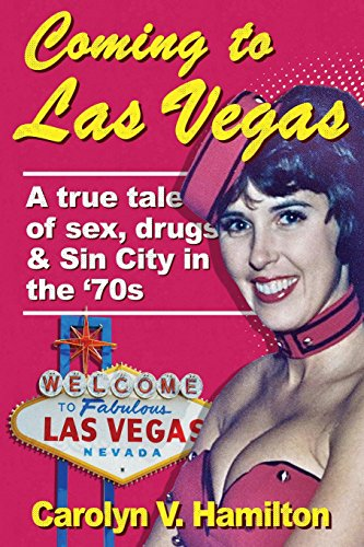 Coming to Las Vegas: A true tale of sex, drugs & Sin City in the '70s