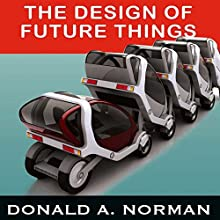 The Design of Future Things Audiobook by Donald A. Norman Narrated by Bill Quinn