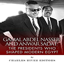 Gamal Abdel Nasser and Anwar Sadat: The Presidents Who Shaped Modern Egypt (       UNABRIDGED) by Charles River Editors Narrated by Robin McKay