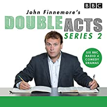 John Finnemore's Double Acts: Series 2: 6 full-cast radio dramas Radio/TV Program by John Finnemore Narrated by John Finnemore