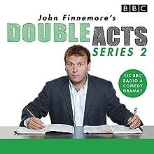 John Finnemore's Double Acts: Series 2: 6 full-cast radio dramas Radio/TV Program by John Finnemore Narrated by John Finnemore