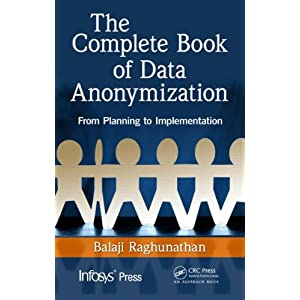 The Complete Book of Data Anonymization: From Planning to Implementation (Infosys Press)