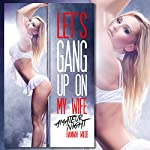 Let's Gang up on My Wife: Amateur Night | Hannah Wilde