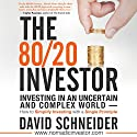 The 80/20 Investor: Investing in an Uncertain and Complex World Audiobook by David Schneider Narrated by Charles Braden