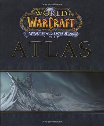 World of the Warcraft Atlas: Wrath of the Lich King (Brady Games - World of Warcraft), by BradyGames