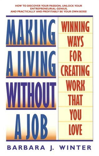 Making a Living Without a Job: Winning Ways For Creating Work That You Love, Barbara Winter
