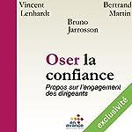 Oser la confiance : Propos sur l'engagement des dirigeants | Bruno Jarrosson,Vincent Lenhardt,Bertrand Martin
