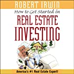 How to Get Started in Real Estate Investing | Robert Irwin
