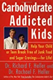 Carbohydrate-Addicted Kids: Help Your Child or Teen Break Free of Junk Food and Sugar Cravings--for Life!