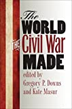 The World the Civil War Made (The Steven and Janice Brose Lectures in the Civil War Era)