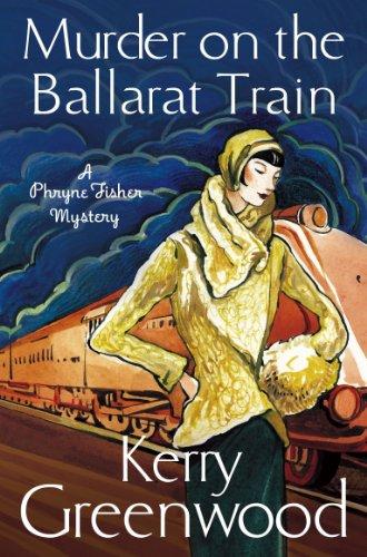 Kerry Greenwood - Murder on the Ballarat Train: Miss Phryne Fisher Investigates