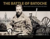 img - for The Battle of Batoche: British Small Warfare and the Entrenched Metis book / textbook / text book