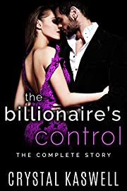 The Billionaire's Control: The Complete Story: An Alpha Billionaire Romance