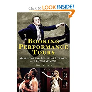 Booking Performance Tours: Marketing and Acquiring Live Arts and Entertainment Tony Micocci