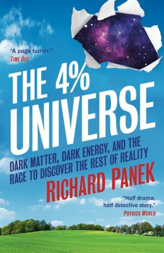 The 4-Percent Universe: Dark Matter, Dark Energy, And The Race To Discover The Rest Of Reality