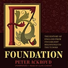 Foundation: The History of England from Its Earliest Beginnings to the Tudors: The History of England, Book 1 (       UNABRIDGED) by Peter Ackroyd Narrated by Clive Chafer