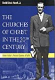 img - for The Churches of Christ in the 20th Century: Homer Hailey's Personal Journey of Faith (Religion & American Culture) book / textbook / text book