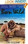 Born Wild: The Extraordinary Story of...