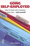 Steve Gibson Going Self-employed: How to Start Out in Business on Your Own - and succeed!
