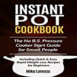 Instant Pot Cookbook: The No B.S. Pressure Cooker Start Guide for Smart People - Including Quick & Easy Rapid Weight Loss Recipes for Beginners | Mike Lorenzo