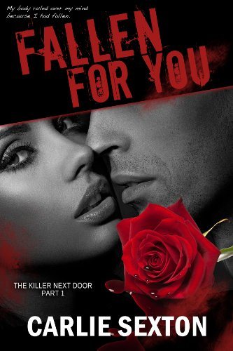 Fallen For You (The Killer Next Door) by Carlie Sexton