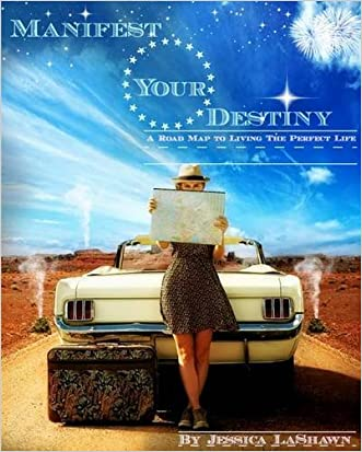 Manifest Your Destiny: A Road Map to Living the Perfect Life