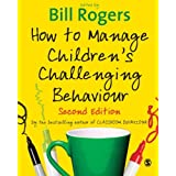 How to Manage Children's Challenging Behaviourby Bill Rogers