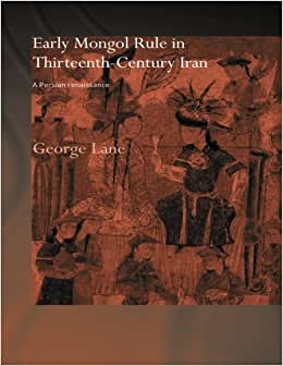 Early Mongol Rule in Thirteenth-Century Iran: A Persian Renaissance