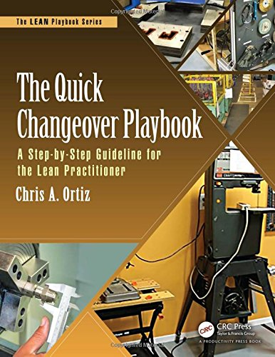 The Quick Changeover Playbook: A Step-by-Step Guideline for the Lean Practitioner (The LEAN Playbook Series)