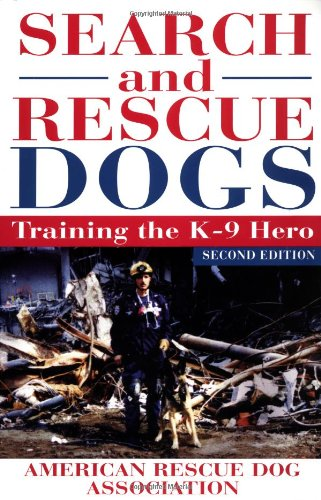 Search and Rescue Dogs: Training the K-9 Hero, Second Edition