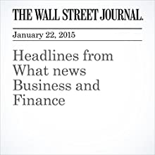 Headlines from What news Business and Finance (       UNABRIDGED) by The Wall Street Journal, Mark Maremont, Erica Orden, Julie Steinberg, Timothy W. Martin, Andrew Ackerman, Rebecca Davis O Brien Narrated by The Wall Street Journal