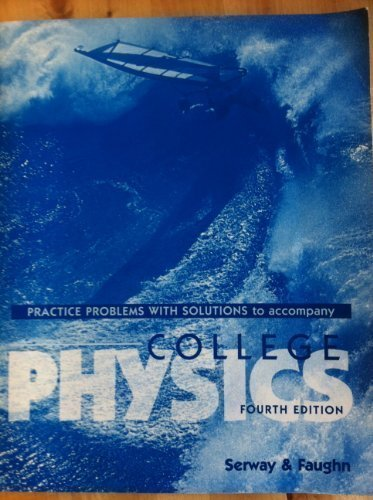 COLLEGE PHYSICS: PRACTICE PROBLEMS WITH SOLUTIONS