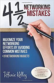 4 1/2 Networking Mistakes: Maximize Your Networking Efforts By Avoiding Common Mistakes