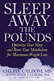 Sleep Away the Pounds: Optimize Your Sleep and Reset Your Metabolism for Maximum Weight Loss