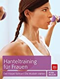 Hanteltraining für Frauen: Den Körper formen · Die Muskeln stärken