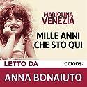 Mille anni che sto qui | Livre audio Auteur(s) : Mariolina Venezia Narrateur(s) : Anna Bonaiuto
