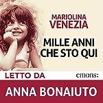 Mille anni che sto qui | Mariolina Venezia