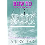 How To Out-Spook Your Spook - a practical guide to understanding spirits (for beginners)