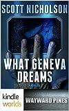 Wayward Pines: What Geneva Dreams (Kindle Worlds Novella)