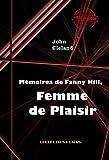 Mémoires de Fanny Hill, femme de plaisir ou les mémoires d'une prostituée à Londres au XVIII° siècle: édition intégrale (Erotisme) (French Edition)