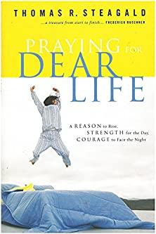 Praying for Dear Life, A Reason to Rise, Strength for the Day, Courage to Face the Night