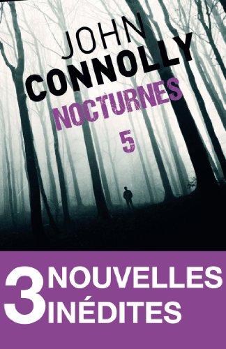 John Connolly - Nocturnes 5 - 3 nouvelles inédites:Un vert très, très foncé - Le bel engrais de miss Froom - Le gouffre de Wakeford