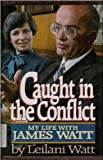 Caught in the conflict: My life with James Watt (0890814112) by Leilani Watt