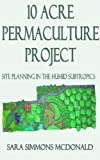 img - for 10-Acre Permaculture Project: Site planning in the humid subtropics book / textbook / text book