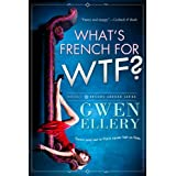 What's French for WTF?: A Sitcom-Style Novella Set in Paris (Broads Abroad Book 1) ~ Gwen Ellery