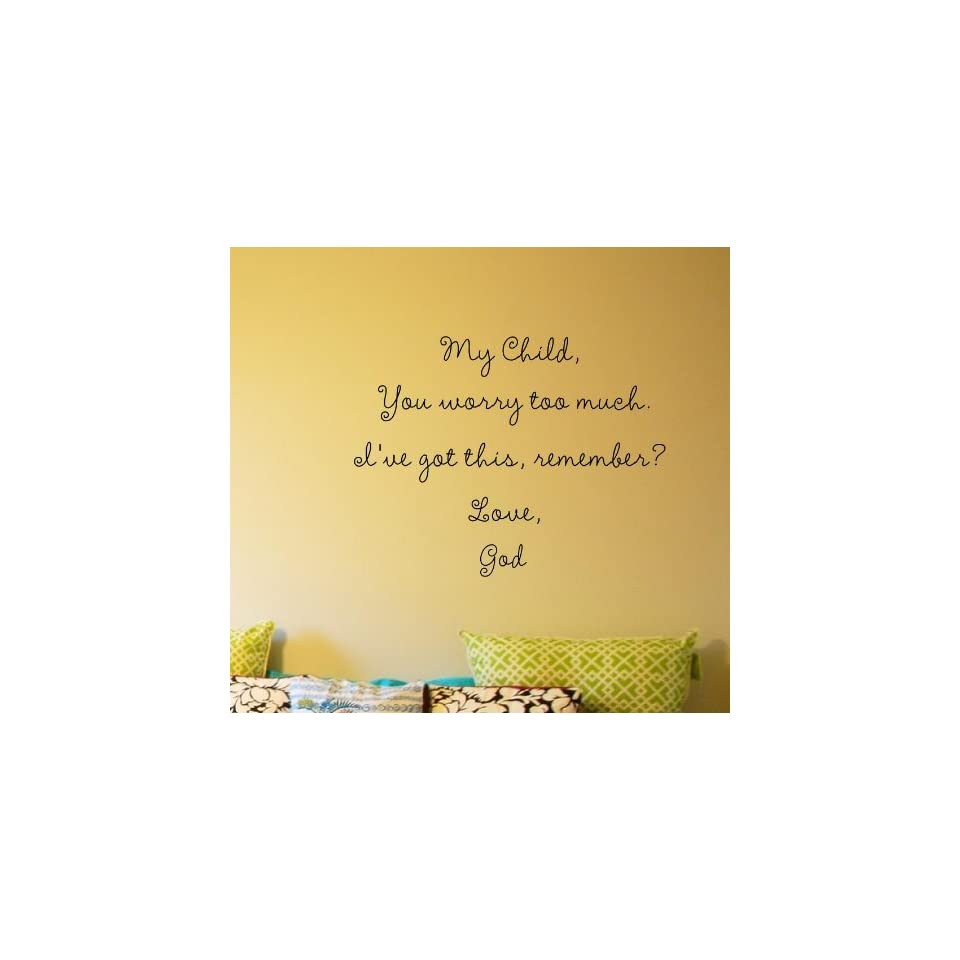My Child, You worry too much. Ive got this, remember? Love, God Vinyl wall art Inspirational quotes and saying home decor decal sticker