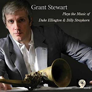 Grant Stewart Plays The Music Of Duke Ellington And Billy Strayhorn